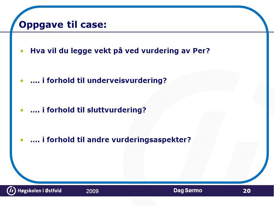 Oppgave til case: Hva vil du legge vekt på ved vurdering av Per? …. i forhold til underveisvurdering? …. i forhold til sluttvurdering? …. i forhold ti