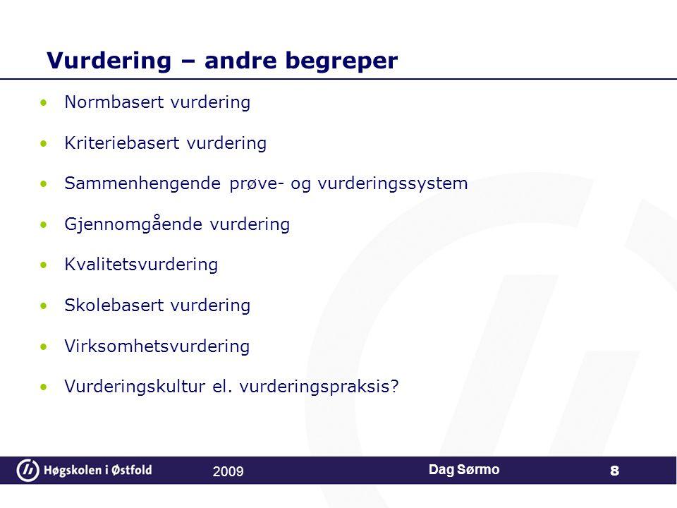 Fyll ut ord som kjennetegner uttrykkene: 2009 Dag Sørmo 29 Kunnskaper Ferdigheter Forståelse Holdninger