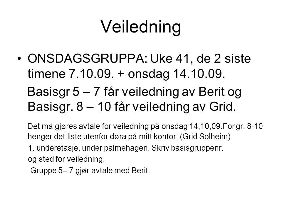Veiledning ONSDAGSGRUPPA: Uke 41, de 2 siste timene 7.10.09. + onsdag 14.10.09. Basisgr 5 – 7 får veiledning av Berit og Basisgr. 8 – 10 får veilednin