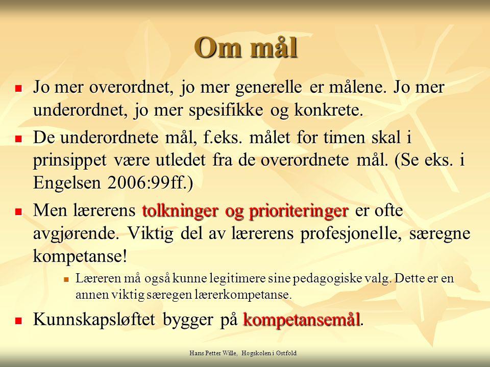 Hans Petter Wille, Høgskolen i Østfold Om mål Jo mer overordnet, jo mer generelle er målene. Jo mer underordnet, jo mer spesifikke og konkrete. Jo mer