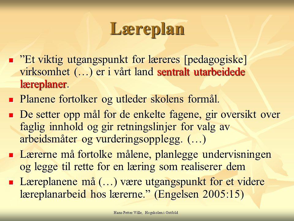 """Hans Petter Wille, Høgskolen i Østfold Læreplan """"Et viktig utgangspunkt for læreres [pedagogiske] virksomhet (…) er i vårt land sentralt utarbeidede l"""