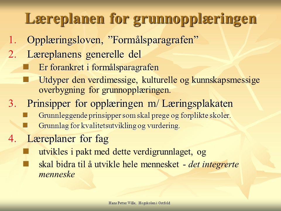 """Hans Petter Wille, Høgskolen i Østfold Læreplanen for grunnopplæringen 1.Opplæringsloven, """"Formålsparagrafen"""" 2.Læreplanens generelle del Er forankret"""
