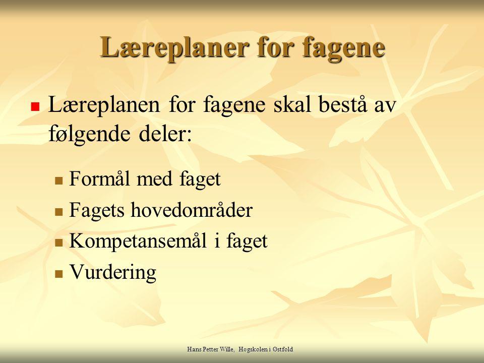 Hans Petter Wille, Høgskolen i Østfold Læreplaner for fagene Læreplanen for fagene skal bestå av følgende deler: Formål med faget Fagets hovedområder