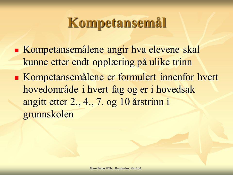 Hans Petter Wille, Høgskolen i Østfold Kompetansemål Kompetansemålene angir hva elevene skal kunne etter endt opplæring på ulike trinn Kompetansemålen