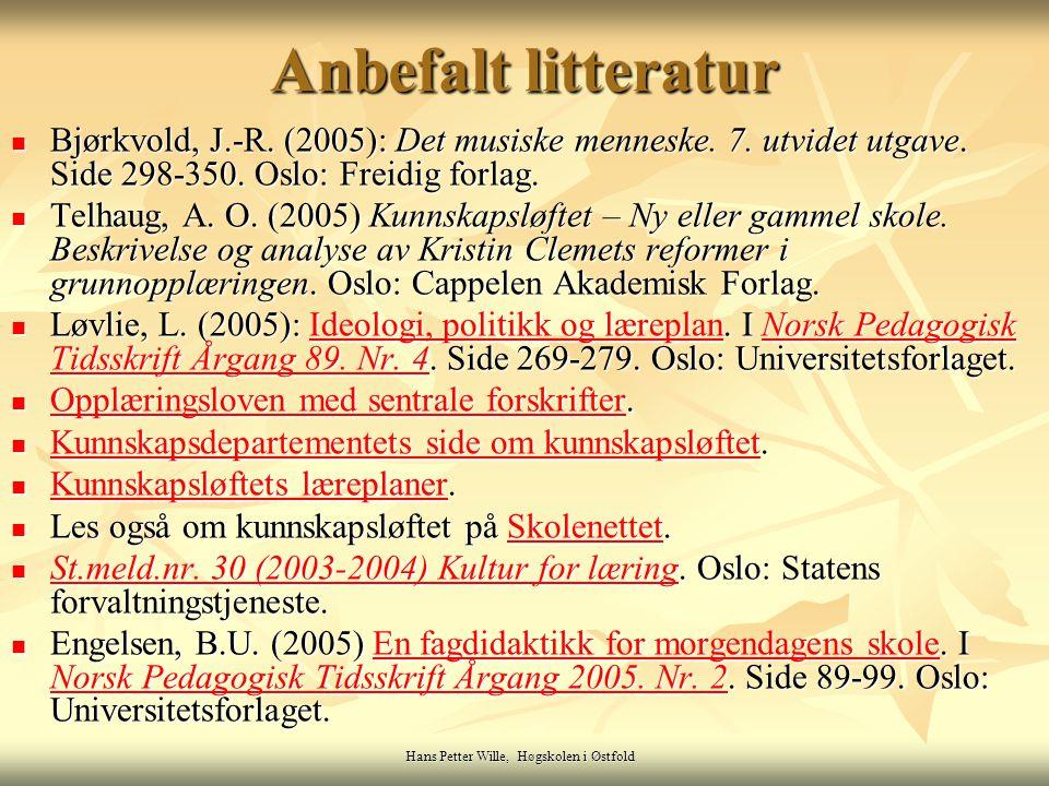 Hans Petter Wille, Høgskolen i Østfold Anbefalt litteratur Bjørkvold, J.-R. (2005): Det musiske menneske. 7. utvidet utgave. Side 298-350. Oslo: Freid