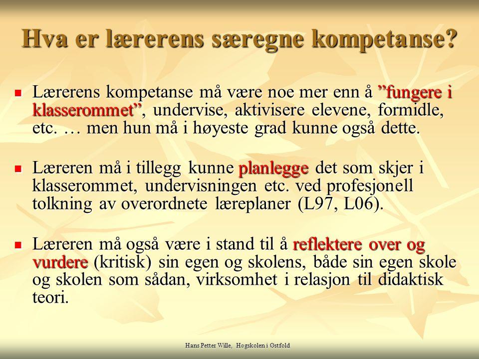 """Hans Petter Wille, Høgskolen i Østfold Hva er lærerens særegne kompetanse? Lærerens kompetanse må være noe mer enn å """"fungere i klasserommet"""", undervi"""
