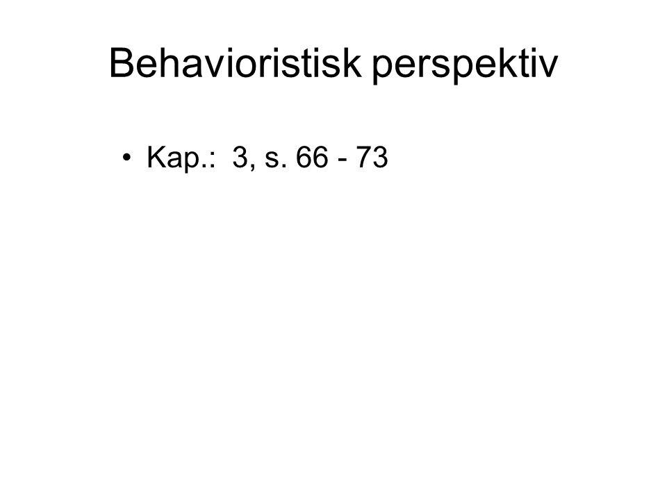 En oppsummering Behavioristisk perspektiv Kunnskap: - ytre kunnskap Læring: - definisjon: en relativt varig endring av atferd som følge av erfaringer - ved s og r (ytre påvirkning) Menneskets rolle: - passiv mottaker Lærerens rolle: - bruke positive og negative forsterkere - Programmert undervisning - Atferdsmodifikasjon Teoretikere: Watson, Pavlov, Skinner Kritikk 1: Forming av atferd = manipulasjon 2: Hvilken innvirkning har det på elevene om målet er å få belønning.