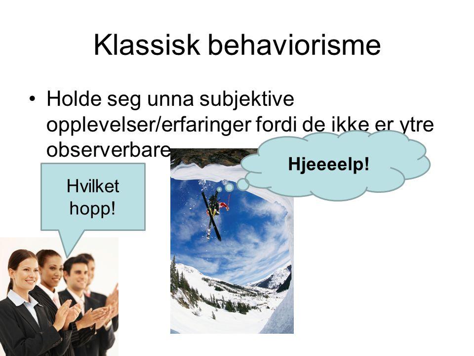 Klassisk behaviorisme Holde seg unna subjektive opplevelser/erfaringer fordi de ikke er ytre observerbare.