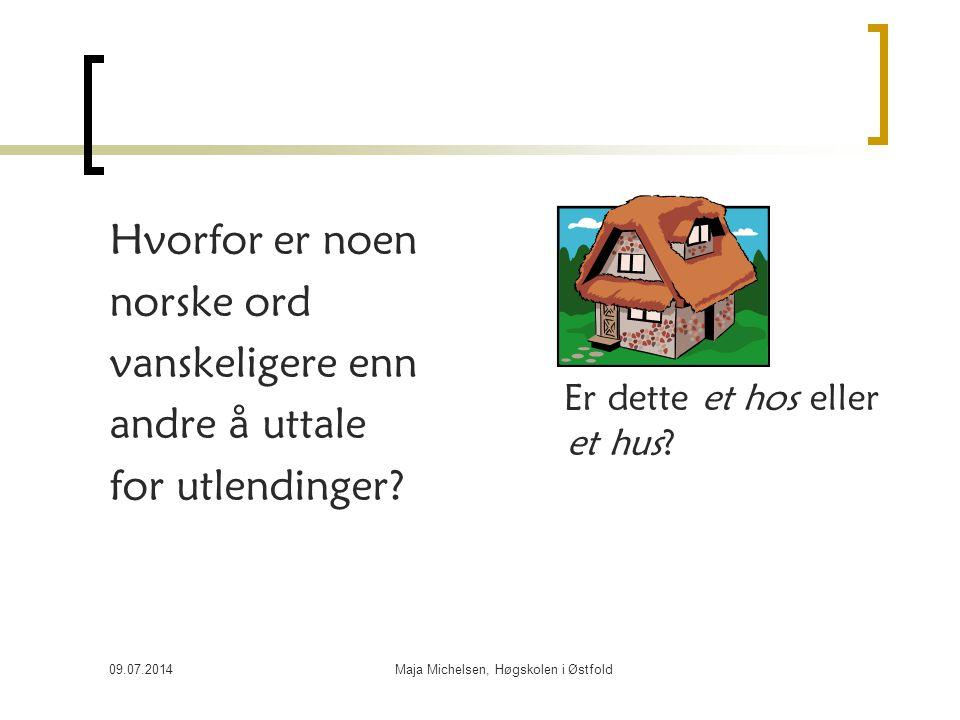 09.07.2014Maja Michelsen, Høgskolen i Østfold Hvordan kan vi høre forskjell på ordet sola og Sola (flyplass) når det (tilsynelatende) er det samme ordet?