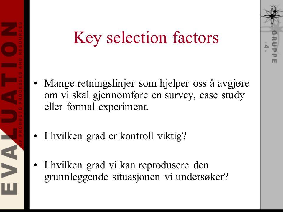 Key selection factors Mange retningslinjer som hjelper oss å avgjøre om vi skal gjennomføre en survey, case study eller formal experiment.