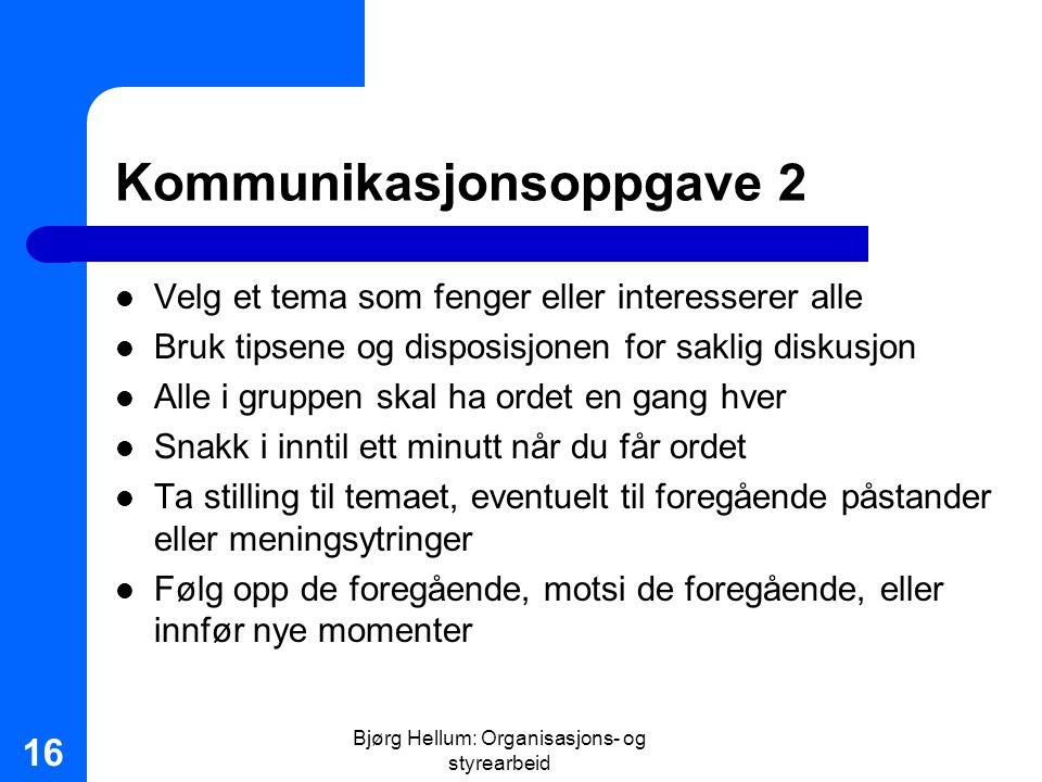 Bjørg Hellum: Organisasjons- og styrearbeid 16 Kommunikasjonsoppgave 2 Velg et tema som fenger eller interesserer alle Bruk tipsene og disposisjonen f