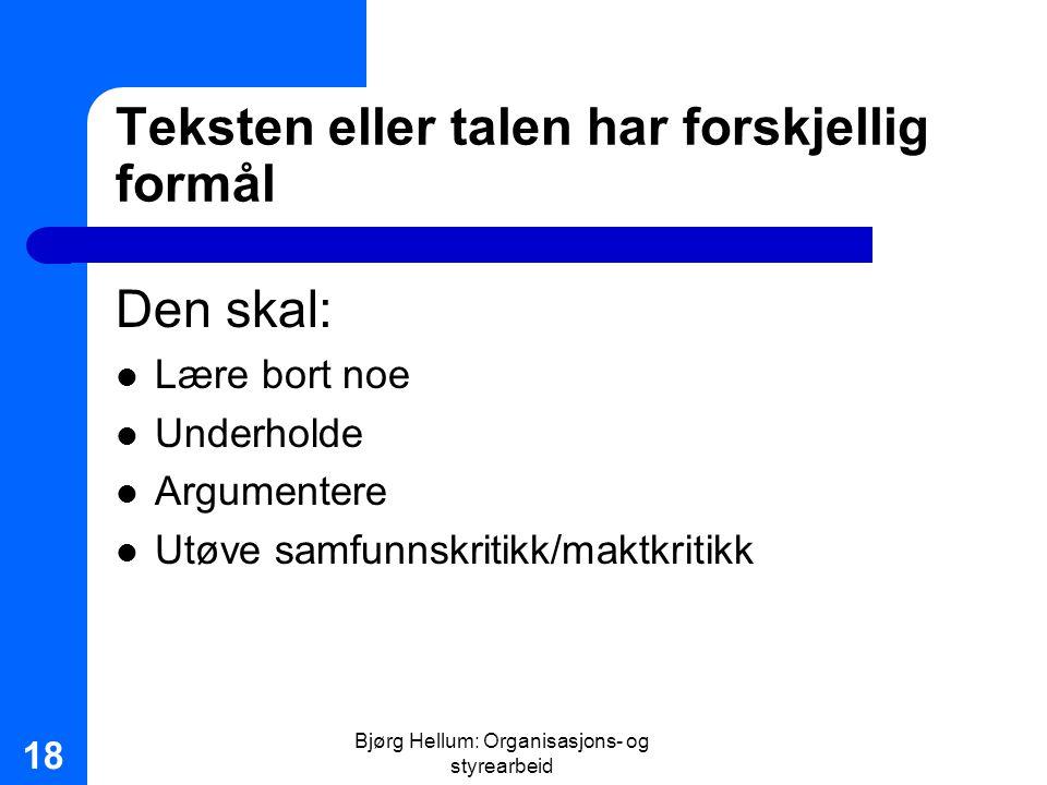 Bjørg Hellum: Organisasjons- og styrearbeid 18 Teksten eller talen har forskjellig formål Den skal: Lære bort noe Underholde Argumentere Utøve samfunn
