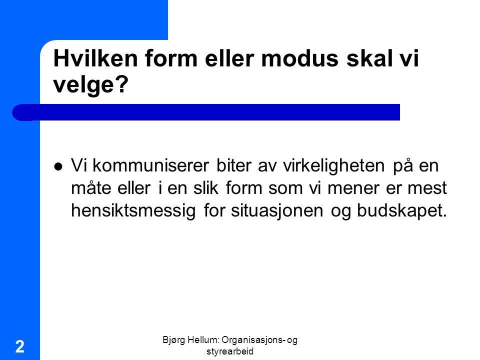 Bjørg Hellum: Organisasjons- og styrearbeid 2 Hvilken form eller modus skal vi velge? Vi kommuniserer biter av virkeligheten på en måte eller i en sli