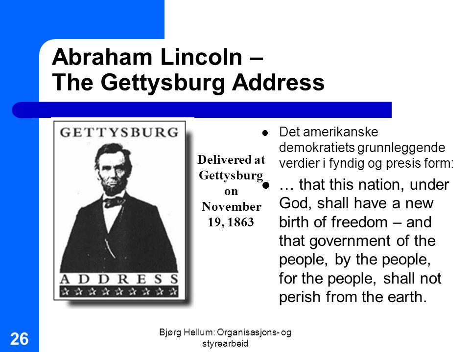 Bjørg Hellum: Organisasjons- og styrearbeid 26 Abraham Lincoln – The Gettysburg Address Det amerikanske demokratiets grunnleggende verdier i fyndig og
