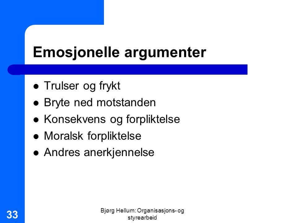 Bjørg Hellum: Organisasjons- og styrearbeid 33 Emosjonelle argumenter Trulser og frykt Bryte ned motstanden Konsekvens og forpliktelse Moralsk forplik
