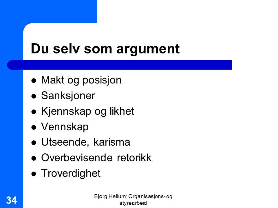 Bjørg Hellum: Organisasjons- og styrearbeid 34 Du selv som argument Makt og posisjon Sanksjoner Kjennskap og likhet Vennskap Utseende, karisma Overbev