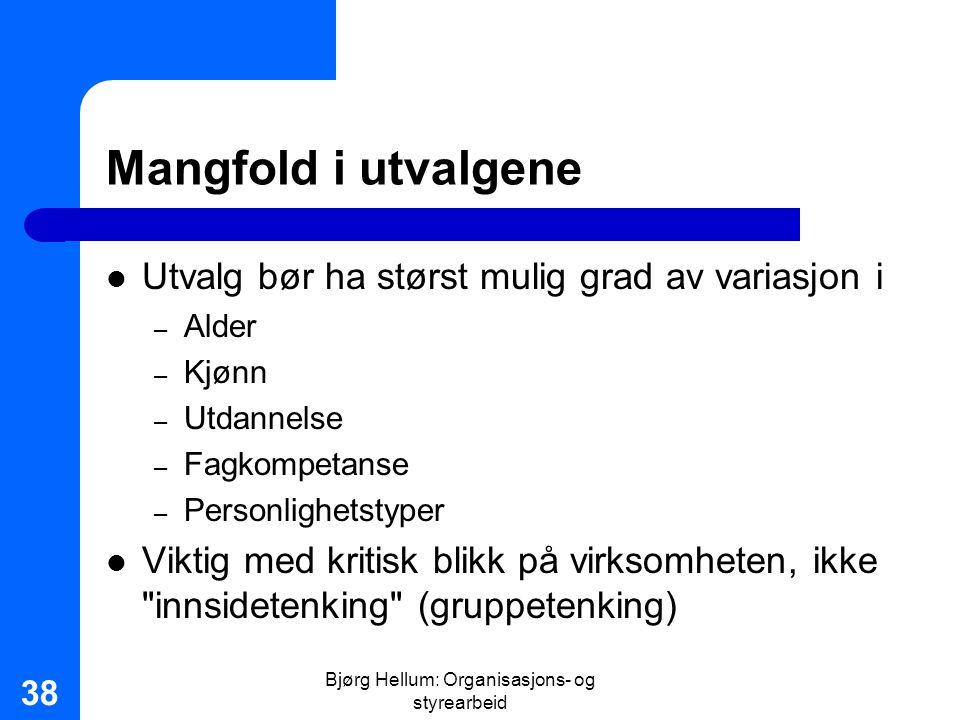 Bjørg Hellum: Organisasjons- og styrearbeid 38 Mangfold i utvalgene Utvalg bør ha størst mulig grad av variasjon i – Alder – Kjønn – Utdannelse – Fagk