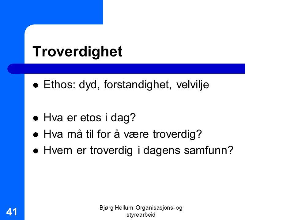 Bjørg Hellum: Organisasjons- og styrearbeid 41 Troverdighet Ethos: dyd, forstandighet, velvilje Hva er etos i dag? Hva må til for å være troverdig? Hv
