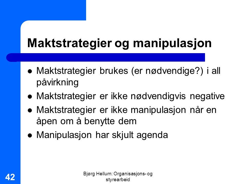 Bjørg Hellum: Organisasjons- og styrearbeid 42 Maktstrategier og manipulasjon Maktstrategier brukes (er nødvendige?) i all påvirkning Maktstrategier e