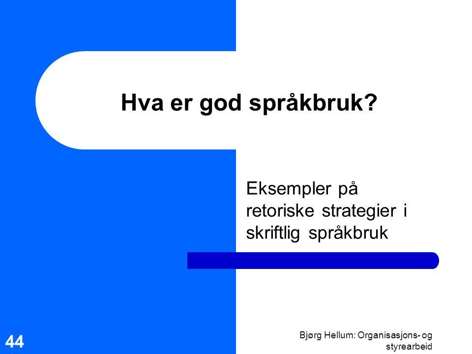 Bjørg Hellum: Organisasjons- og styrearbeid 44 Hva er god språkbruk? Eksempler på retoriske strategier i skriftlig språkbruk