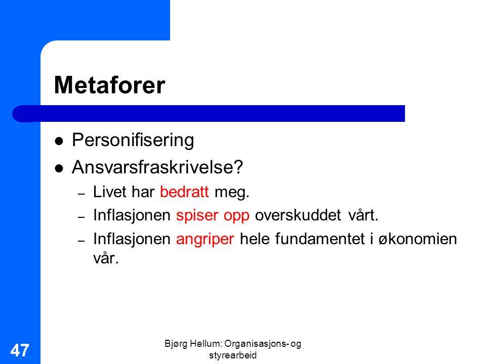 Bjørg Hellum: Organisasjons- og styrearbeid 47 Metaforer Personifisering Ansvarsfraskrivelse? – Livet har bedratt meg. – Inflasjonen spiser opp oversk