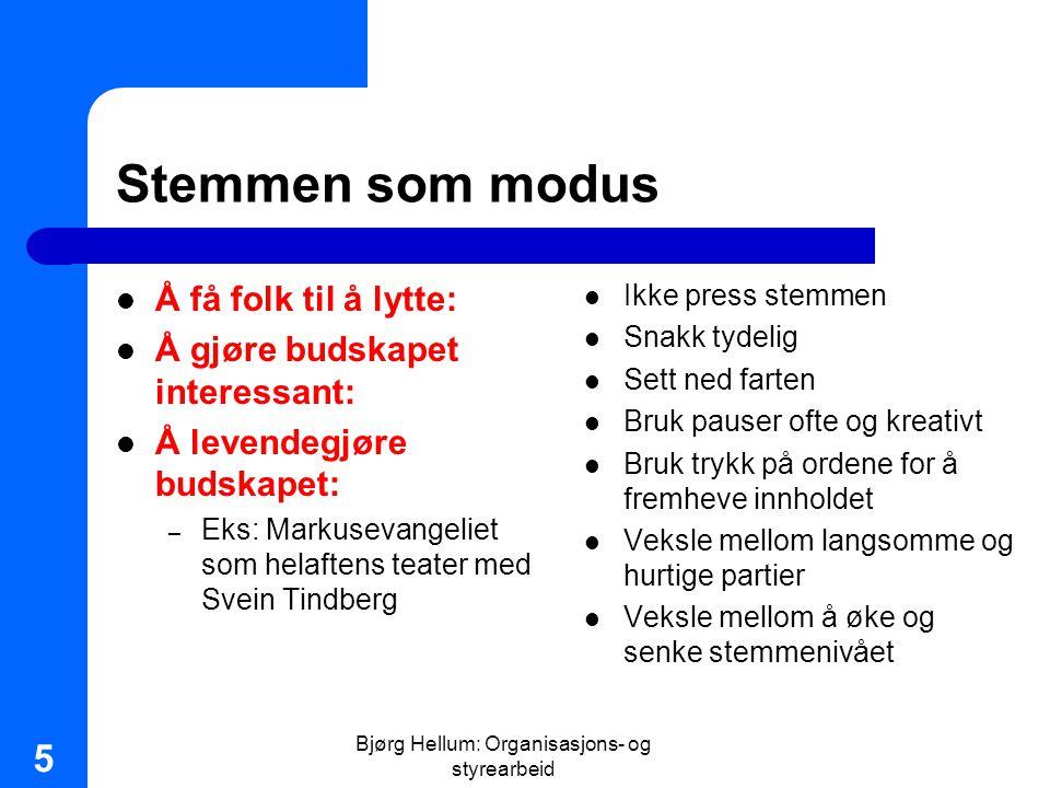 Bjørg Hellum: Organisasjons- og styrearbeid 5 Stemmen som modus Å få folk til å lytte: Å gjøre budskapet interessant: Å levendegjøre budskapet: – Eks:
