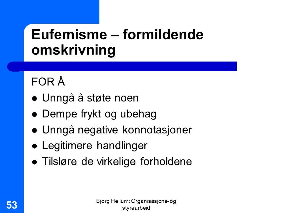 Bjørg Hellum: Organisasjons- og styrearbeid 53 Eufemisme – formildende omskrivning FOR Å Unngå å støte noen Dempe frykt og ubehag Unngå negative konno