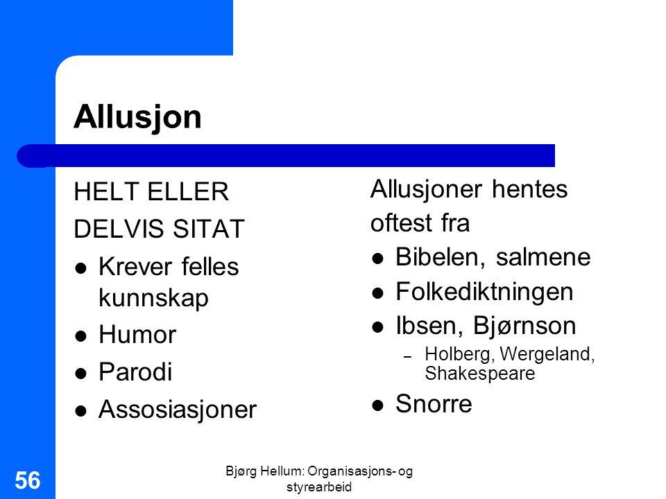 Bjørg Hellum: Organisasjons- og styrearbeid 56 Allusjon HELT ELLER DELVIS SITAT Krever felles kunnskap Humor Parodi Assosiasjoner Allusjoner hentes of