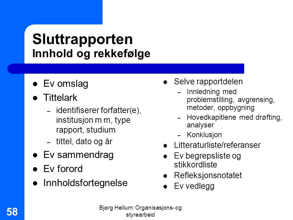 Bjørg Hellum: Organisasjons- og styrearbeid 58 Sluttrapporten Innhold og rekkefølge Ev omslag Tittelark – identifiserer forfatter(e), institusjon m m,
