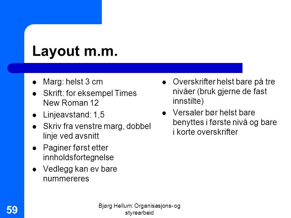 Bjørg Hellum: Organisasjons- og styrearbeid 59 Layout m.m. Marg: helst 3 cm Skrift: for eksempel Times New Roman 12 Linjeavstand: 1,5 Skriv fra venstr