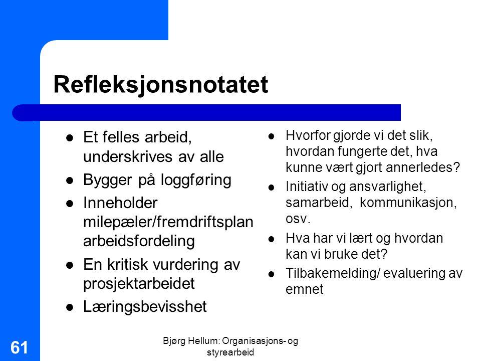Bjørg Hellum: Organisasjons- og styrearbeid 61 Refleksjonsnotatet Et felles arbeid, underskrives av alle Bygger på loggføring Inneholder milepæler/fre