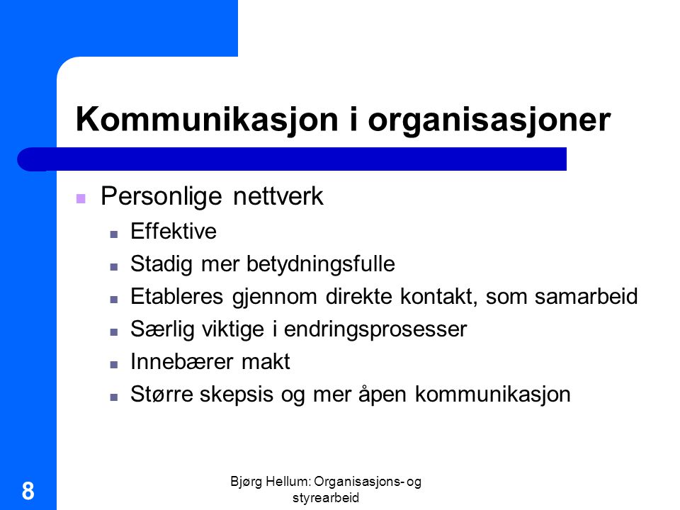Bjørg Hellum: Organisasjons- og styrearbeid 8 Kommunikasjon i organisasjoner Personlige nettverk Effektive Stadig mer betydningsfulle Etableres gjenno