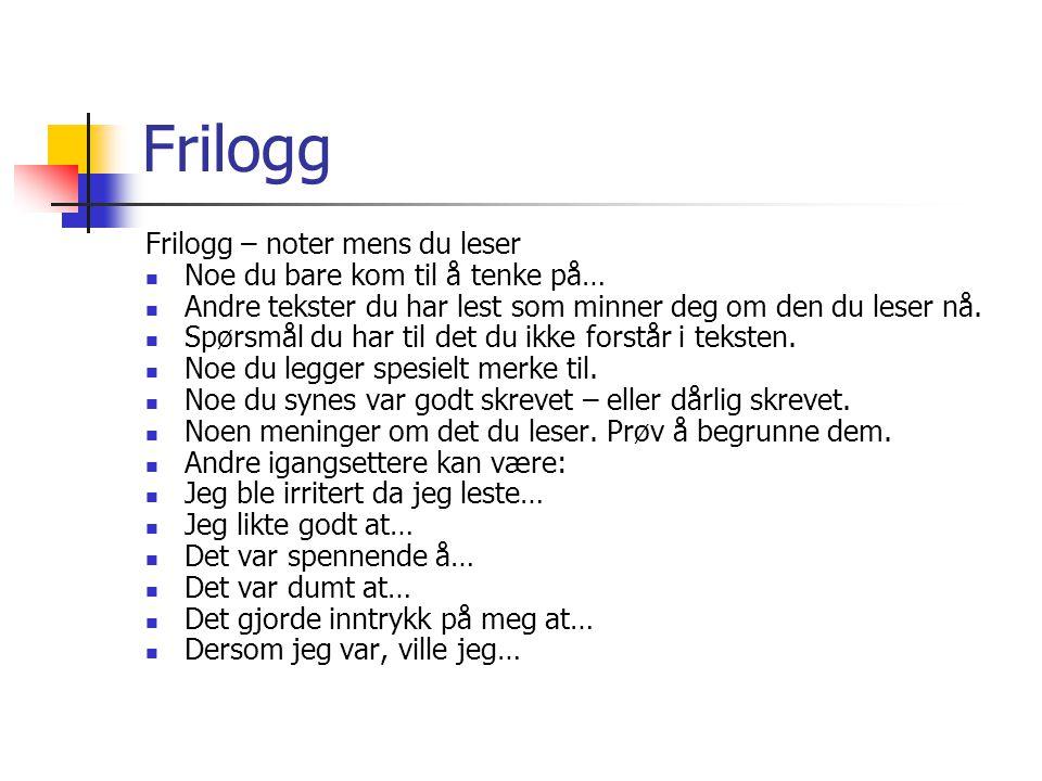 Frilogg Frilogg – noter mens du leser Noe du bare kom til å tenke på… Andre tekster du har lest som minner deg om den du leser nå.