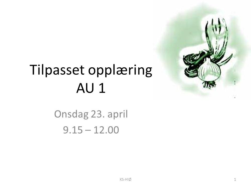 Tilpasset opplæring AU 1 Onsdag 23. april 9.15 – 12.00 1KS-HiØ