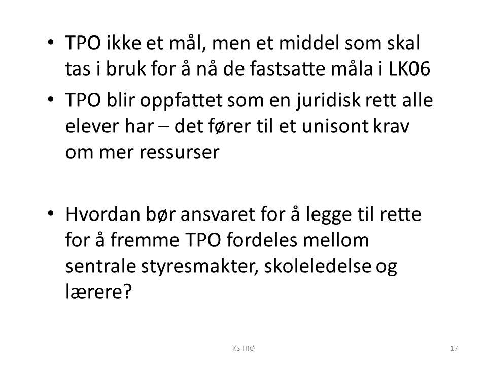 KS-HiØ17 TPO ikke et mål, men et middel som skal tas i bruk for å nå de fastsatte måla i LK06 TPO blir oppfattet som en juridisk rett alle elever har