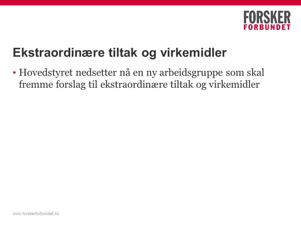 www.forskerforbundet.no Ekstraordinære tiltak og virkemidler Hovedstyret nedsetter nå en ny arbeidsgruppe som skal fremme forslag til ekstraordinære tiltak og virkemidler