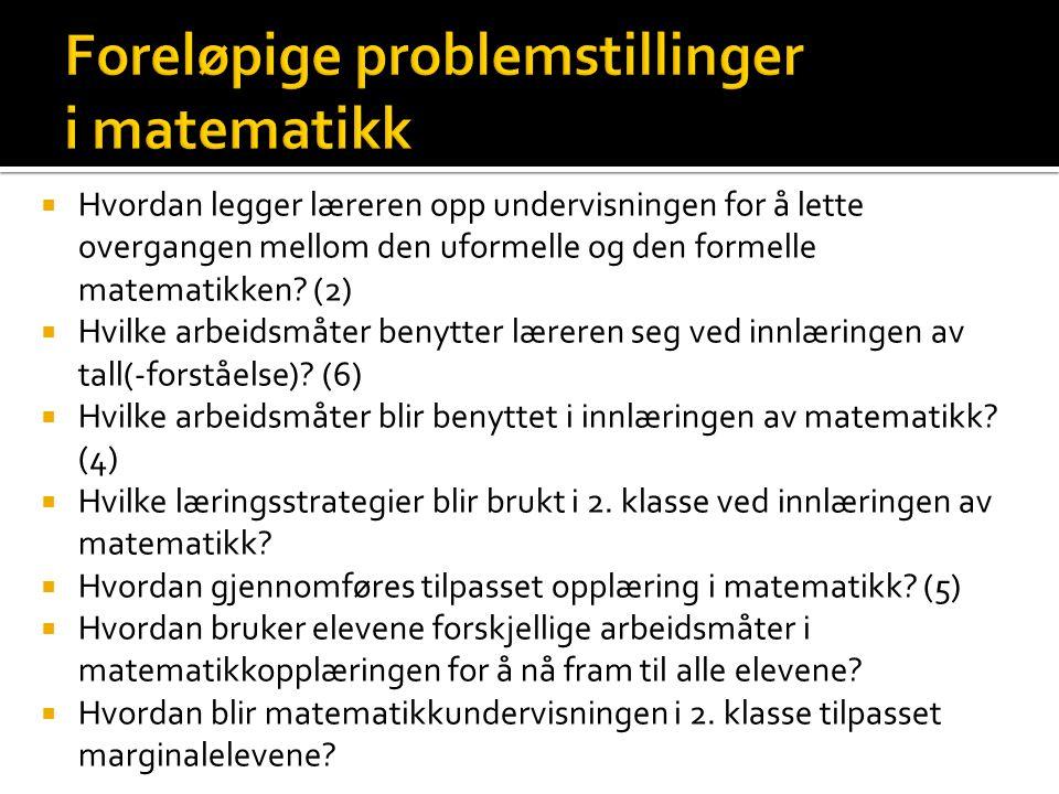  Hvordan legger læreren opp undervisningen for å lette overgangen mellom den uformelle og den formelle matematikken? (2)  Hvilke arbeidsmåter benytt