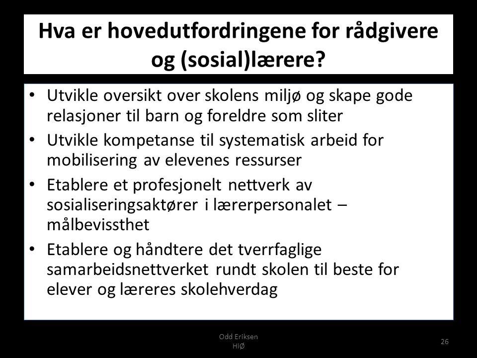 Odd Eriksen HiØ 26 Hva er hovedutfordringene for rådgivere og (sosial)lærere.