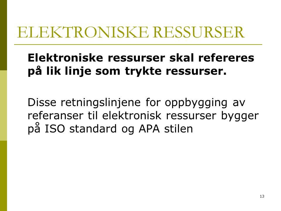 13 ELEKTRONISKE RESSURSER Elektroniske ressurser skal refereres på lik linje som trykte ressurser.