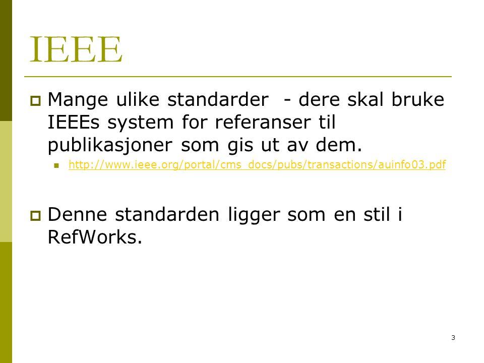 3 IEEE  Mange ulike standarder - dere skal bruke IEEEs system for referanser til publikasjoner som gis ut av dem.