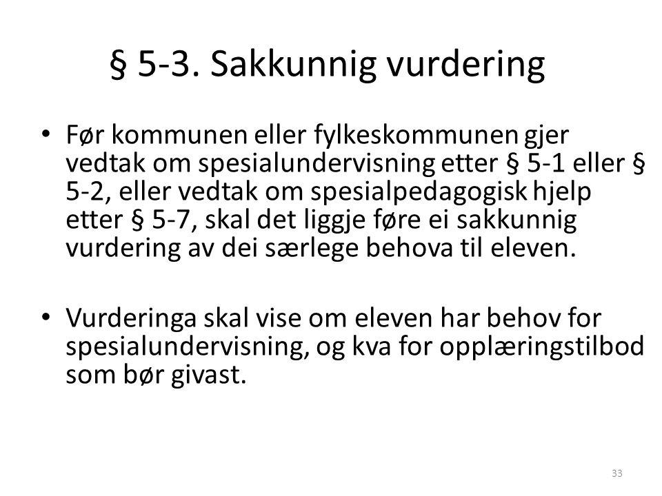 33 § 5-3. Sakkunnig vurdering Før kommunen eller fylkeskommunen gjer vedtak om spesialundervisning etter § 5-1 eller § 5-2, eller vedtak om spesialped