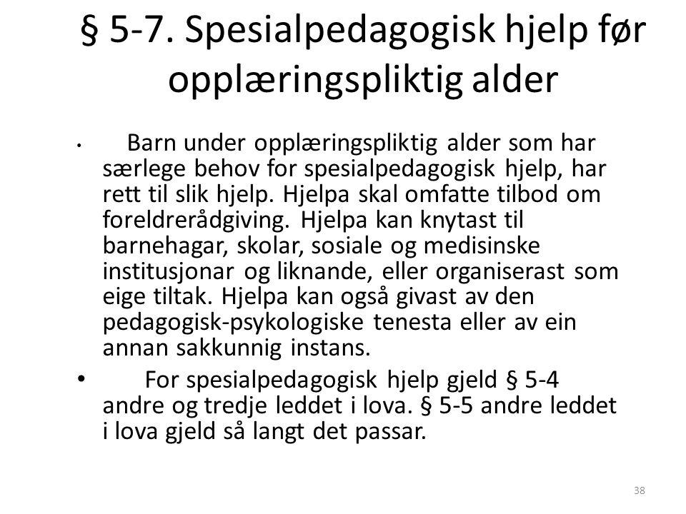 38 § 5-7. Spesialpedagogisk hjelp før opplæringspliktig alder Barn under opplæringspliktig alder som har særlege behov for spesialpedagogisk hjelp, ha