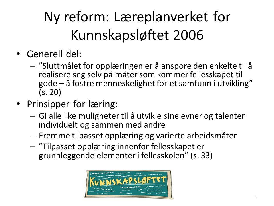 """Ny reform: Læreplanverket for Kunnskapsløftet 2006 Generell del: – """"Sluttmålet for opplæringen er å anspore den enkelte til å realisere seg selv på må"""