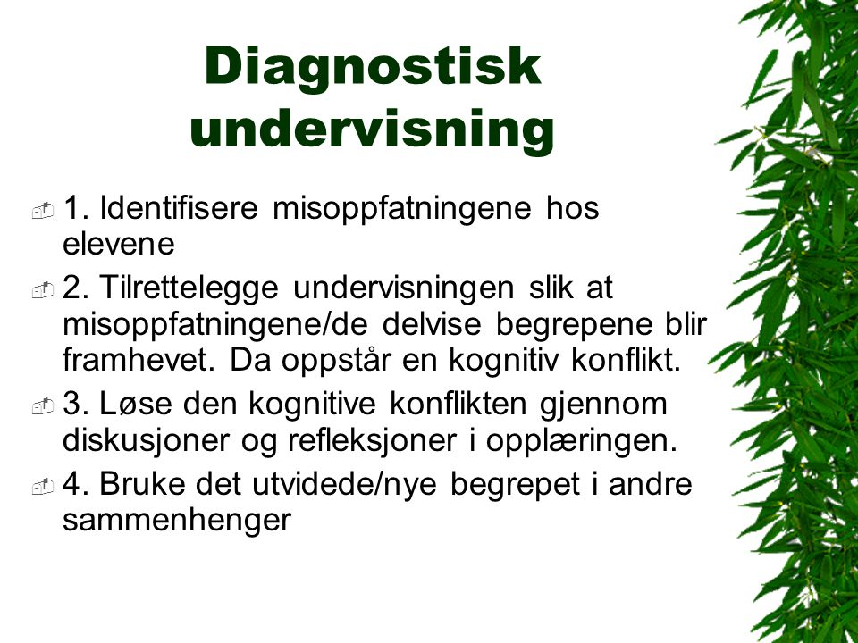 Diagnostisk undervisning  1. Identifisere misoppfatningene hos elevene  2.