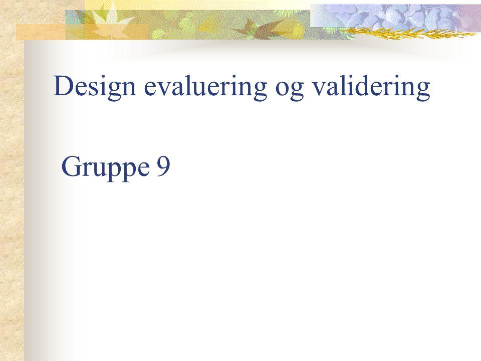 Validering og verifisering Validering – Tilfredstiller krav Verifisering – Kvaliteten på designet