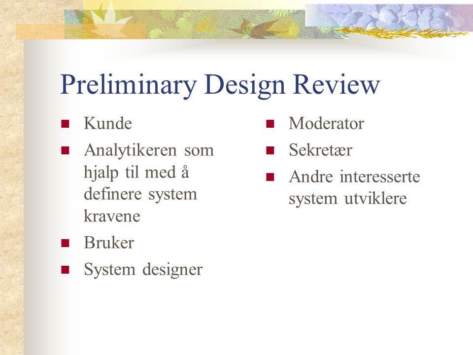 Preliminary Design Review Kunde Analytikeren som hjalp til med å definere system kravene Bruker System designer Moderator Sekretær Andre interesserte