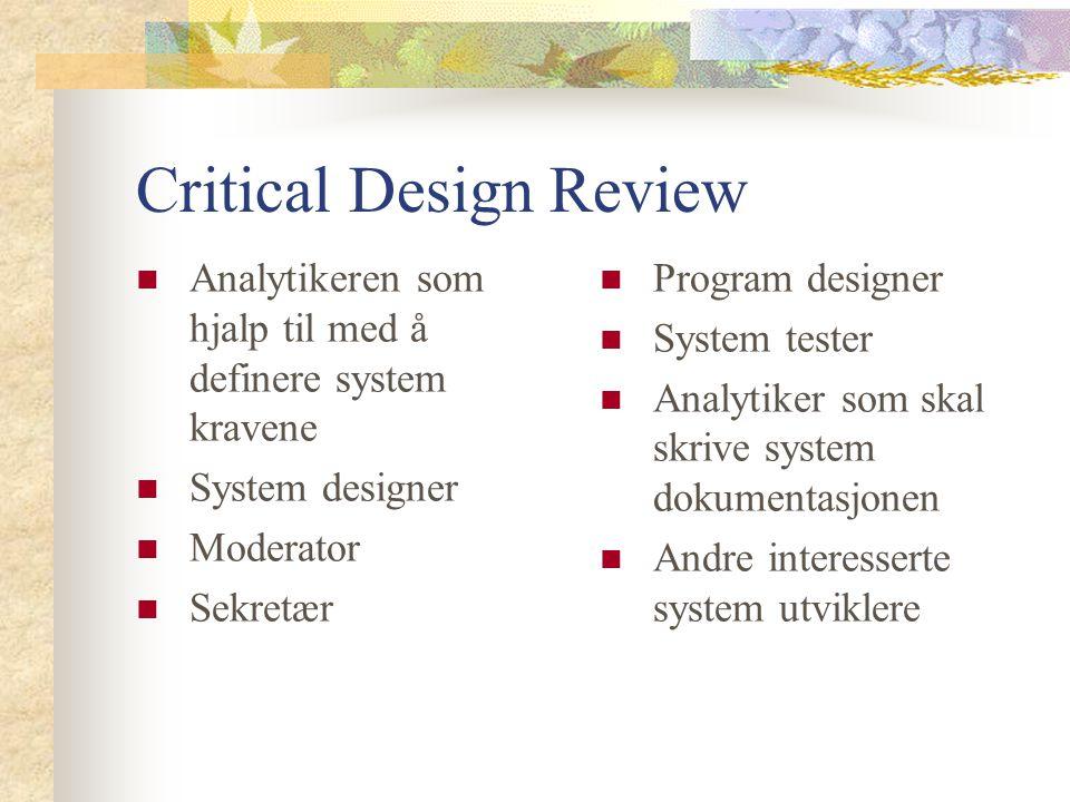 Critical Design Review Analytikeren som hjalp til med å definere system kravene System designer Moderator Sekretær Program designer System tester Anal