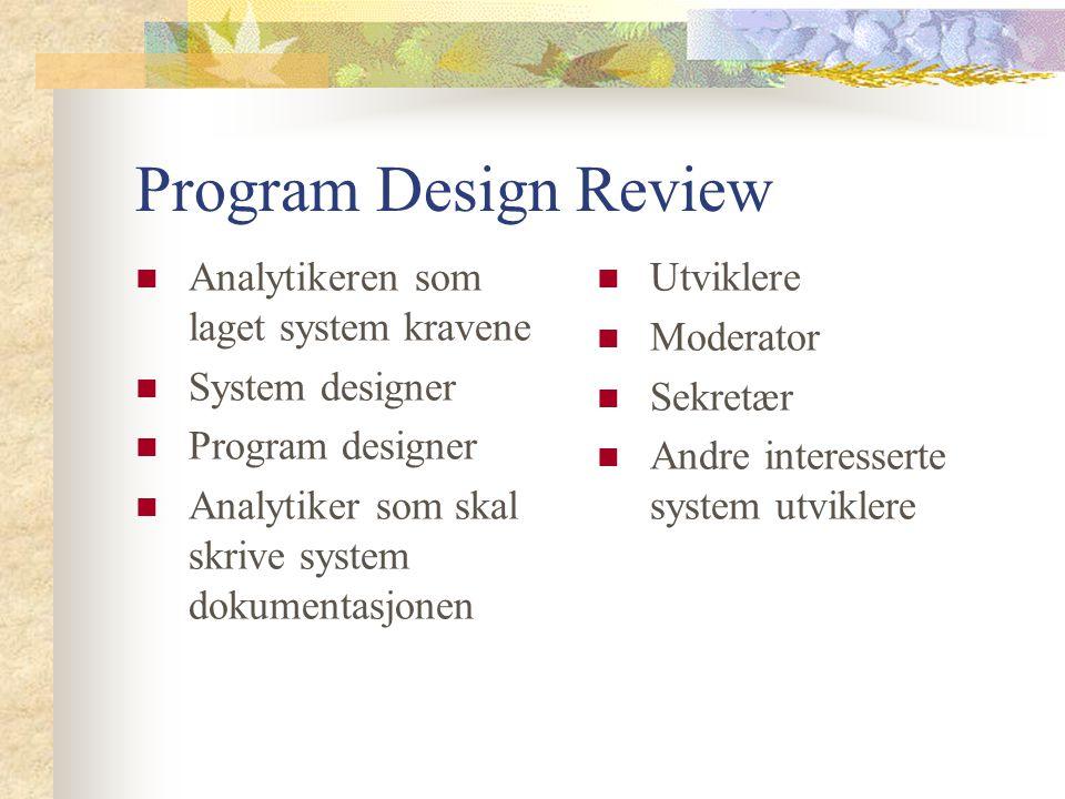Program Design Review Analytikeren som laget system kravene System designer Program designer Analytiker som skal skrive system dokumentasjonen Utvikle