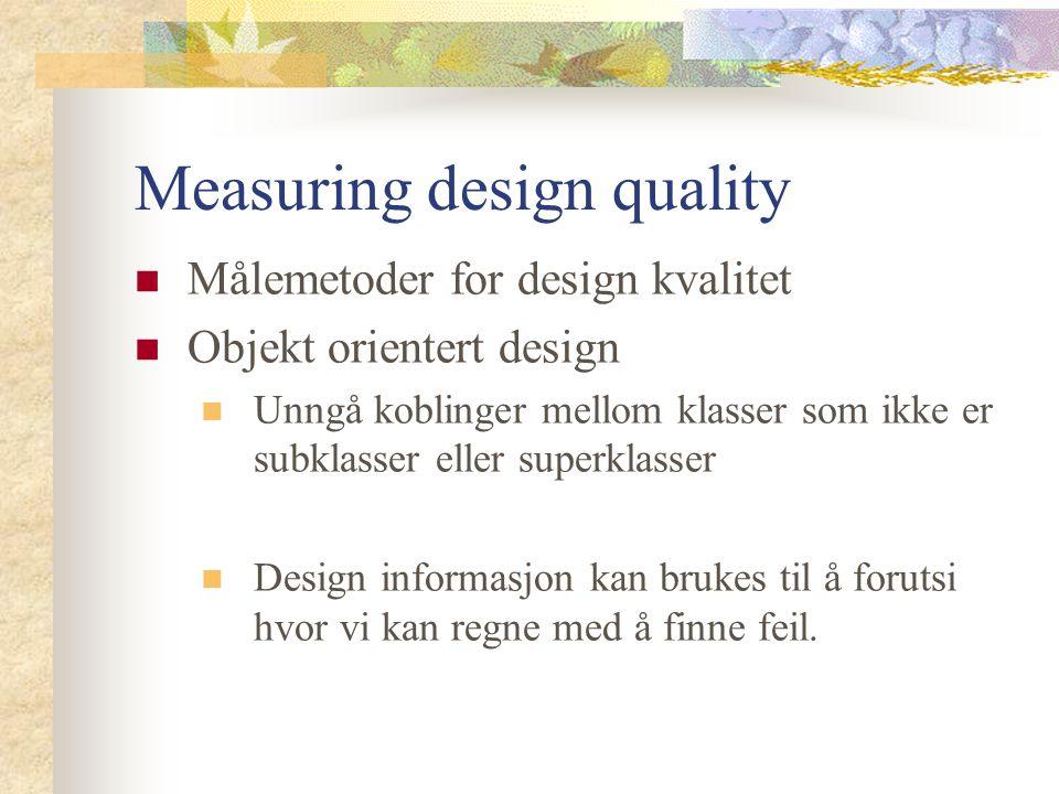 Measuring design quality Målemetoder for design kvalitet Objekt orientert design Unngå koblinger mellom klasser som ikke er subklasser eller superklas