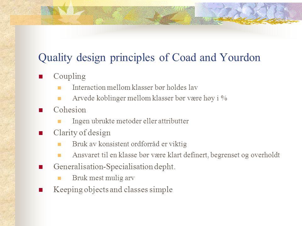 Quality design principles of Coad and Yourdon Coupling Interaction mellom klasser bør holdes lav Arvede koblinger mellom klasser bør være høy i % Cohe
